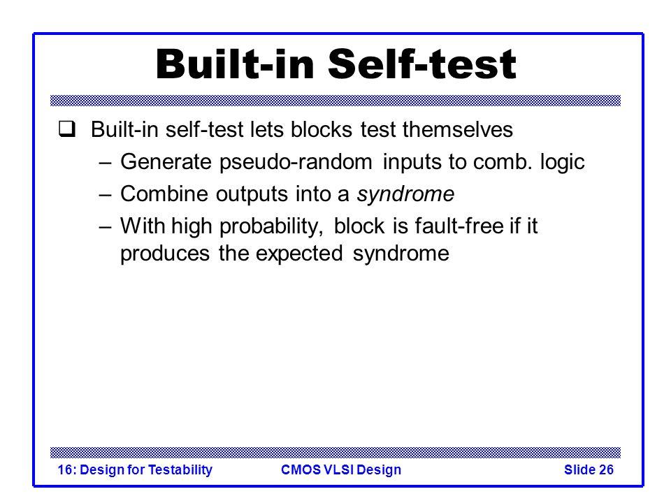 Built-in Self-test Built-in self-test lets blocks test themselves