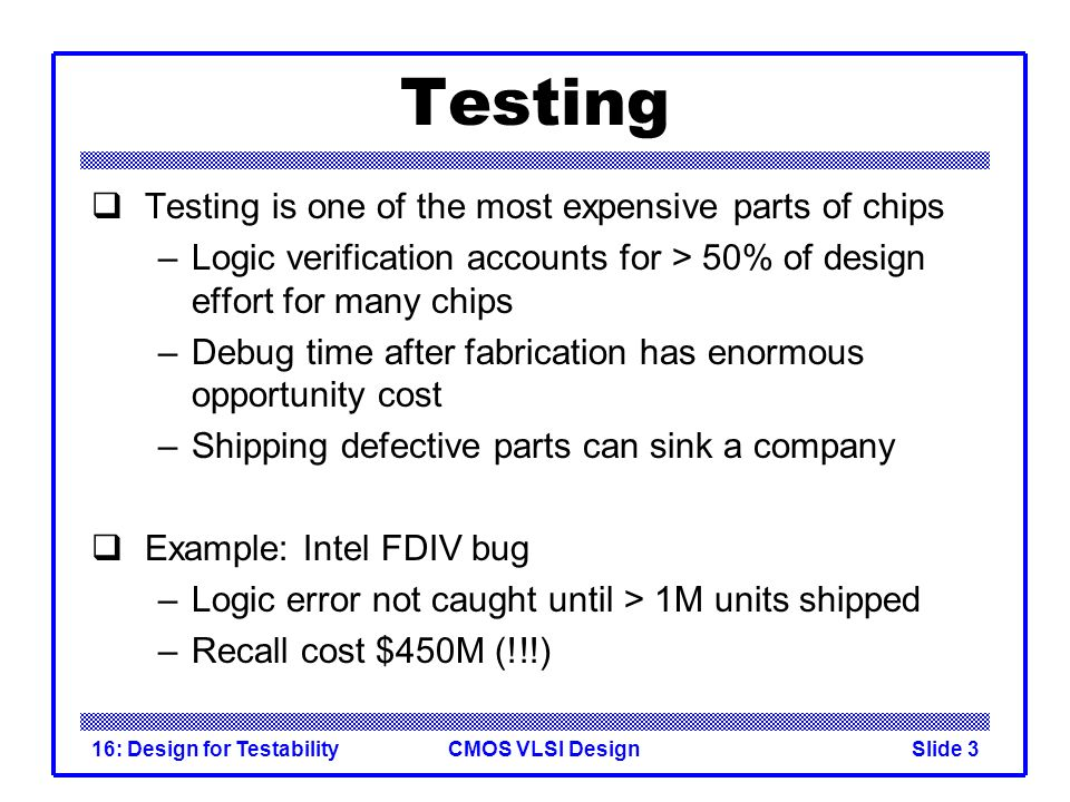 Testing Testing is one of the most expensive parts of chips