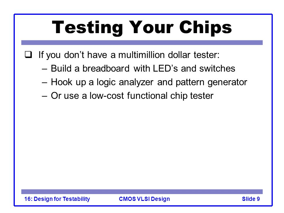 Testing Your Chips If you don't have a multimillion dollar tester: