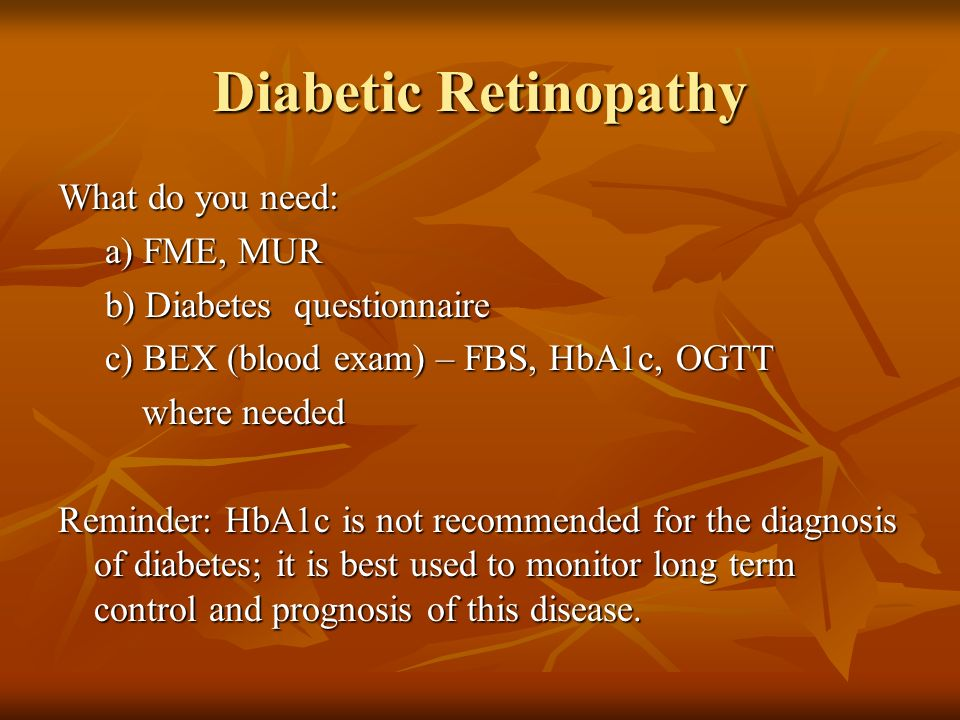 Diabetic Retinopathy What do you need: a) FME, MUR
