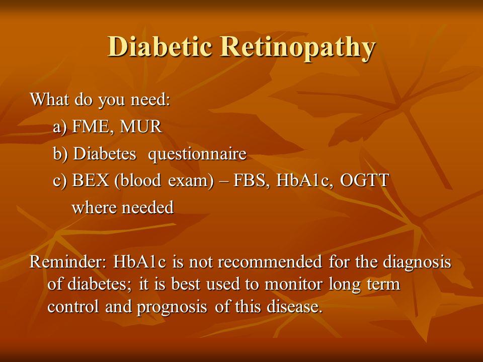 Diabetic Retinopathy What do you need: a) FME, MUR
