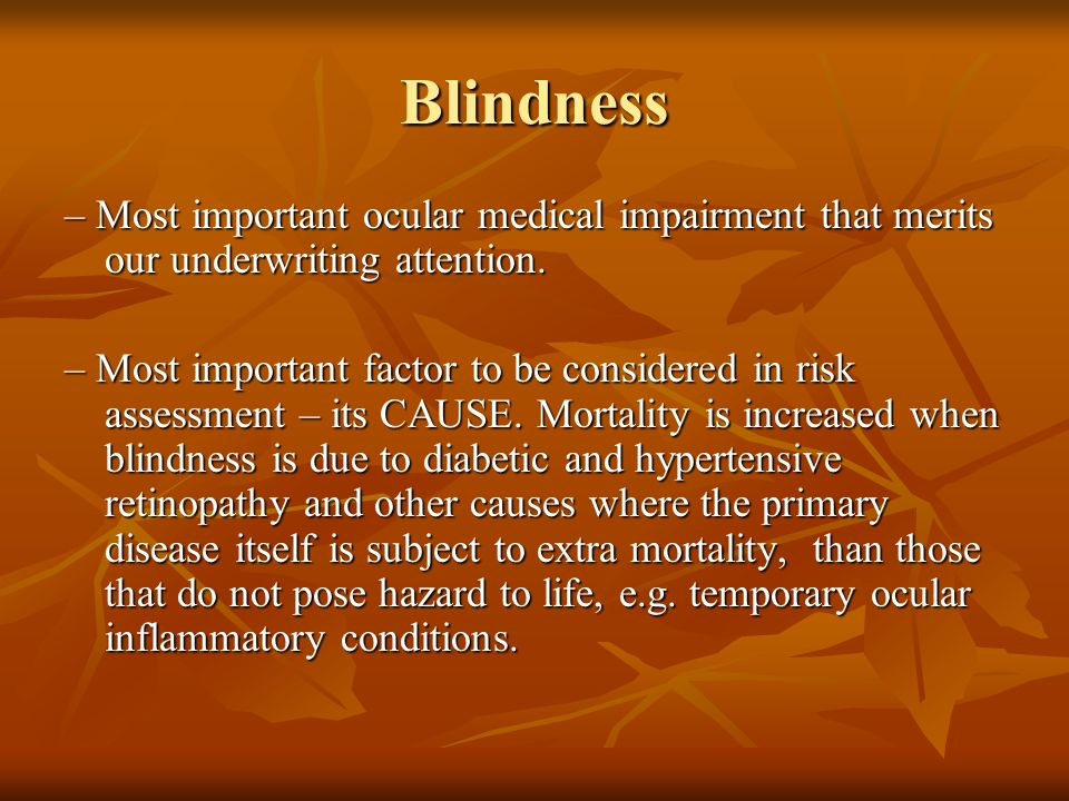 Blindness– Most important ocular medical impairment that merits our underwriting attention.