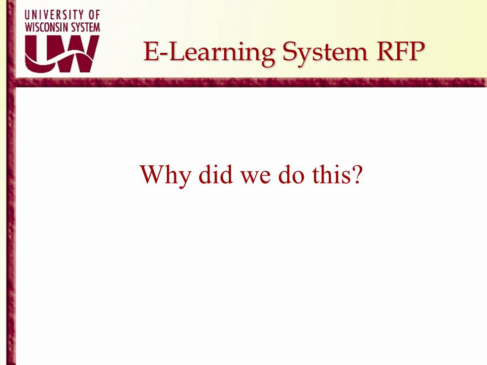 E-Learning System RFP Why did we do this