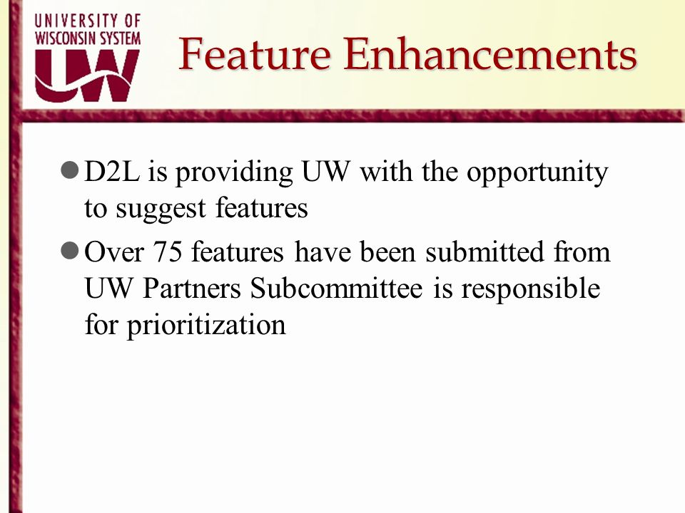 Feature Enhancements D2L is providing UW with the opportunity to suggest features.