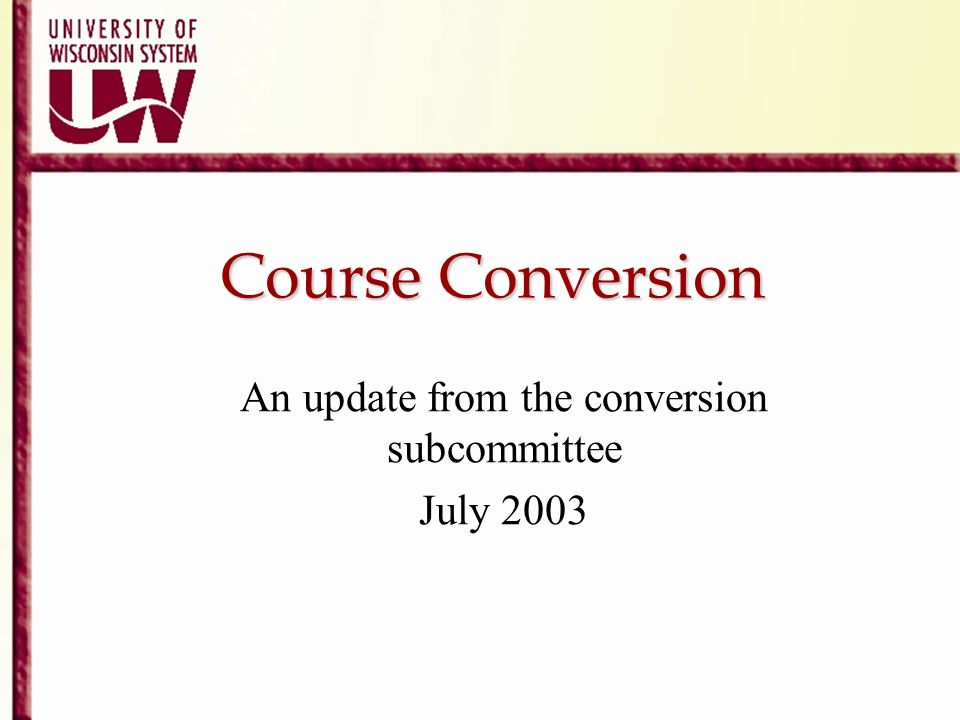 An update from the conversion subcommittee July 2003
