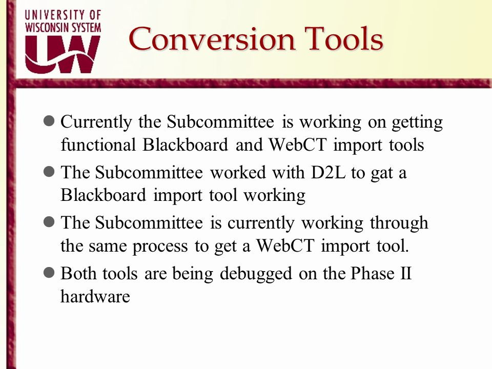 Conversion Tools Currently the Subcommittee is working on getting functional Blackboard and WebCT import tools.