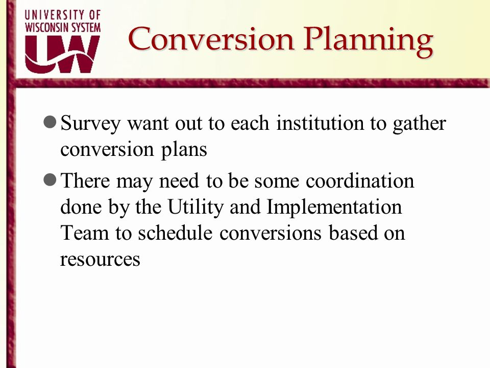 Conversion PlanningSurvey want out to each institution to gather conversion plans.