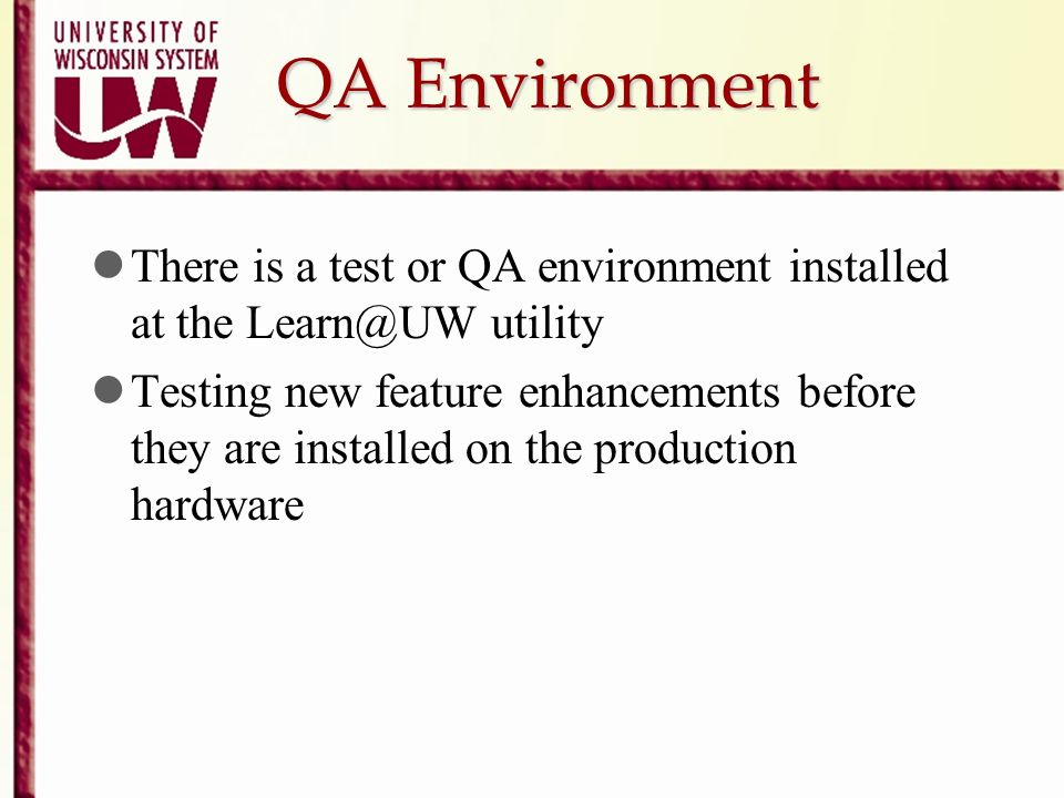 QA Environment There is a test or QA environment installed at the Learn@UW utility.