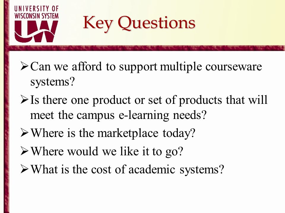 Key Questions Can we afford to support multiple courseware systems