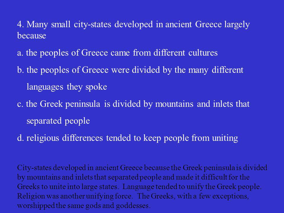 4. Many small city-states developed in ancient Greece largely because