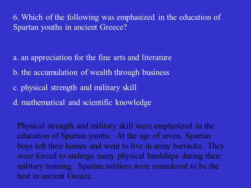 6. Which of the following was emphasized in the education of Spartan youths in ancient Greece