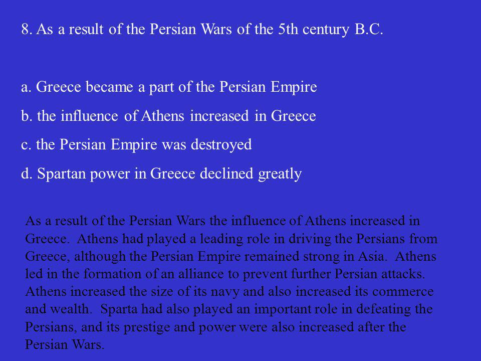 8. As a result of the Persian Wars of the 5th century B.C.