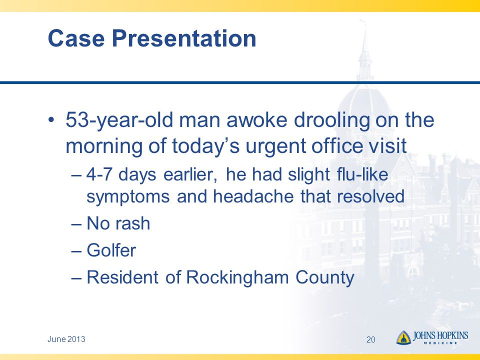 Case Presentation 53-year-old man awoke drooling on the morning of today's urgent office visit.