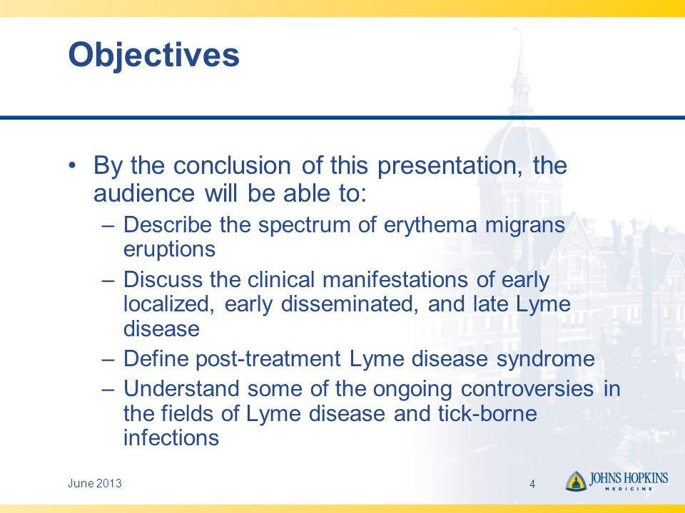 Objectives By the conclusion of this presentation, the audience will be able to: Describe the spectrum of erythema migrans eruptions.