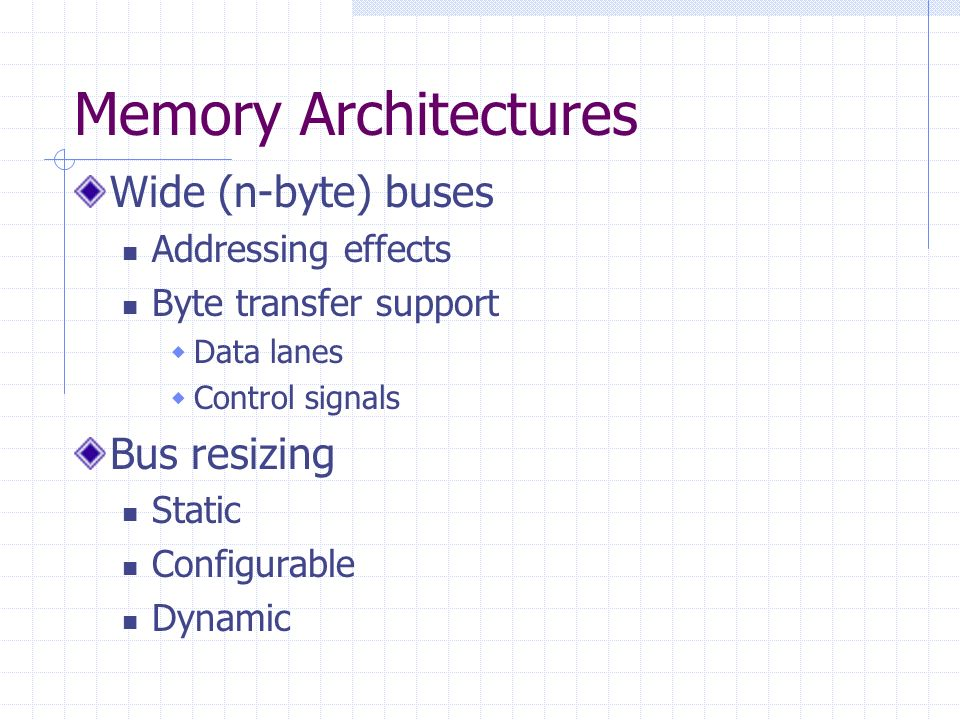 Memory Architectures Wide (n-byte) buses Bus resizing