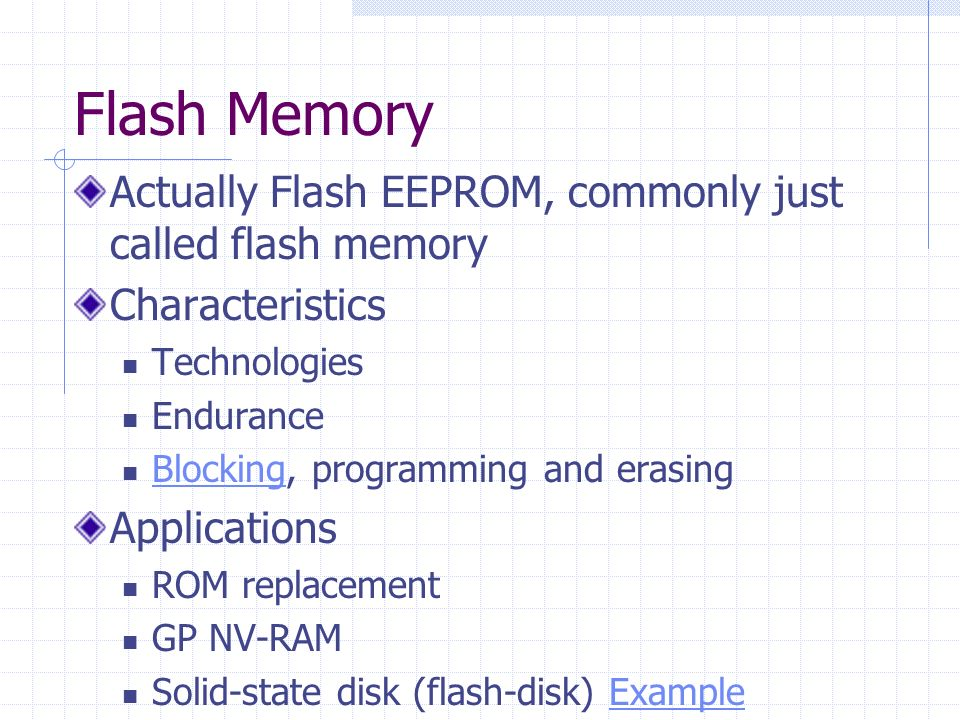 Flash Memory Actually Flash EEPROM, commonly just called flash memory