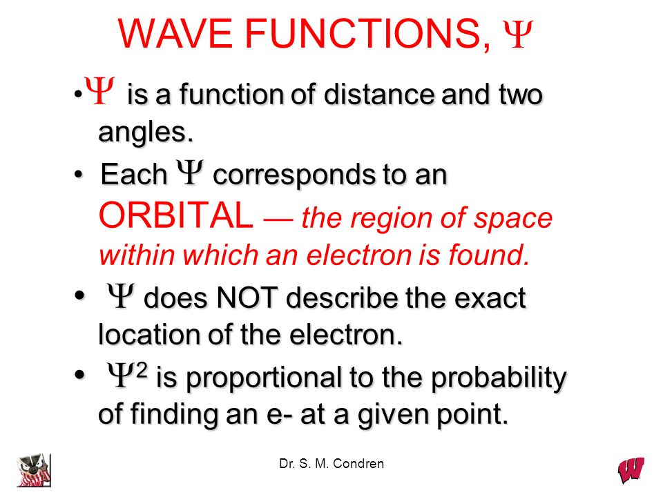 WAVE FUNCTIONS,  •is a function of distance and two angles.