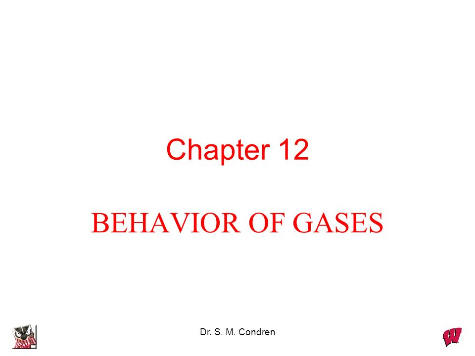 Chapter 12 BEHAVIOR OF GASES Dr. S. M. Condren