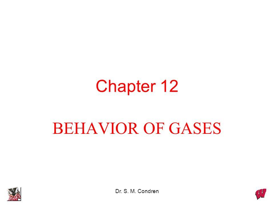 Chapter 12 BEHAVIOR OF GASES Dr. S. M. Condren