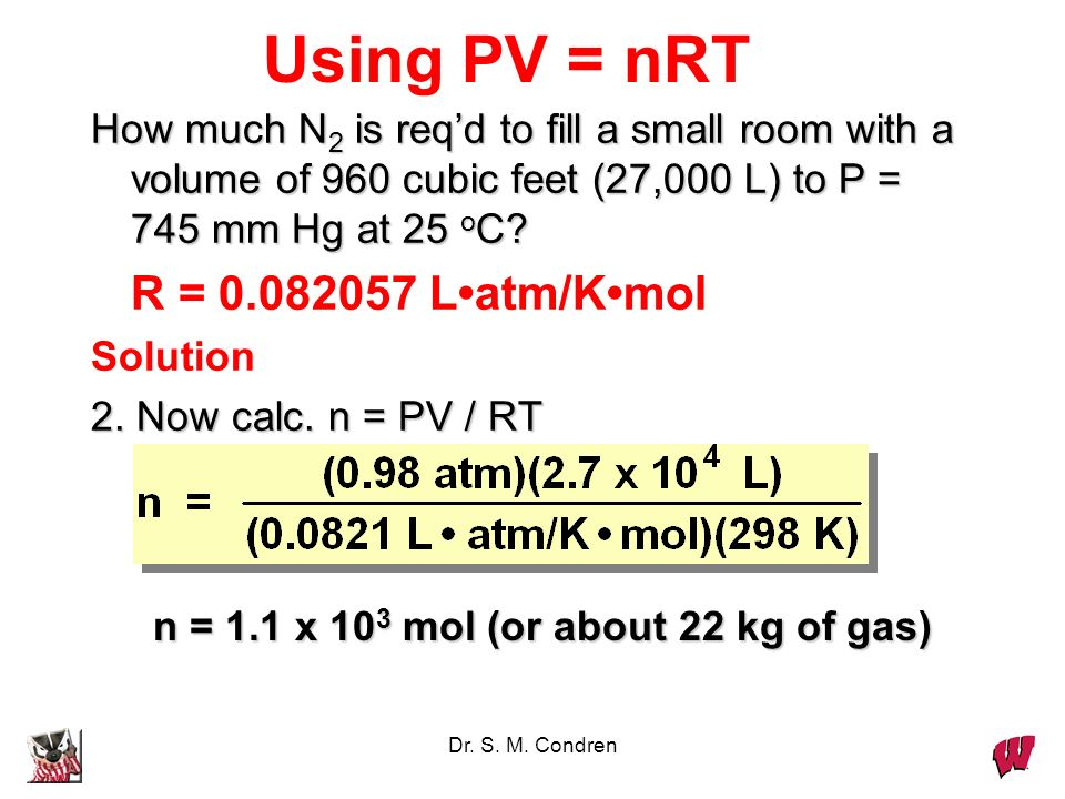 Using PV = nRT How much N2 is req'd to fill a small room with a volume of 960 cubic feet (27,000 L) to P = 745 mm Hg at 25 oC