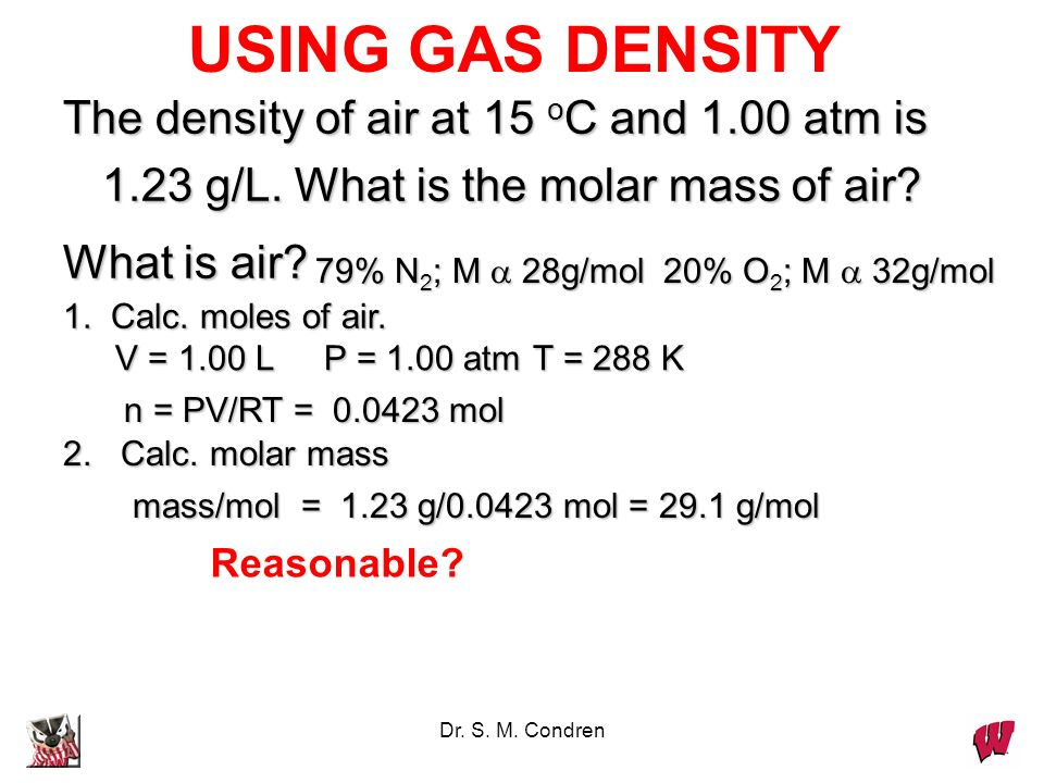 USING GAS DENSITY The density of air at 15 oC and 1.00 atm is 1.23 g/L. What is the molar mass of air