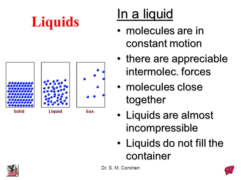 Liquids In a liquid • molecules are in constant motion