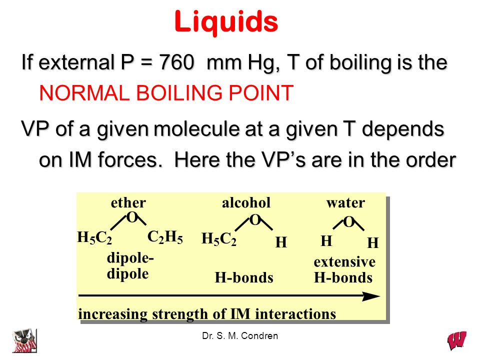 LiquidsIf external P = 760 mm Hg, T of boiling is the NORMAL BOILING POINT.