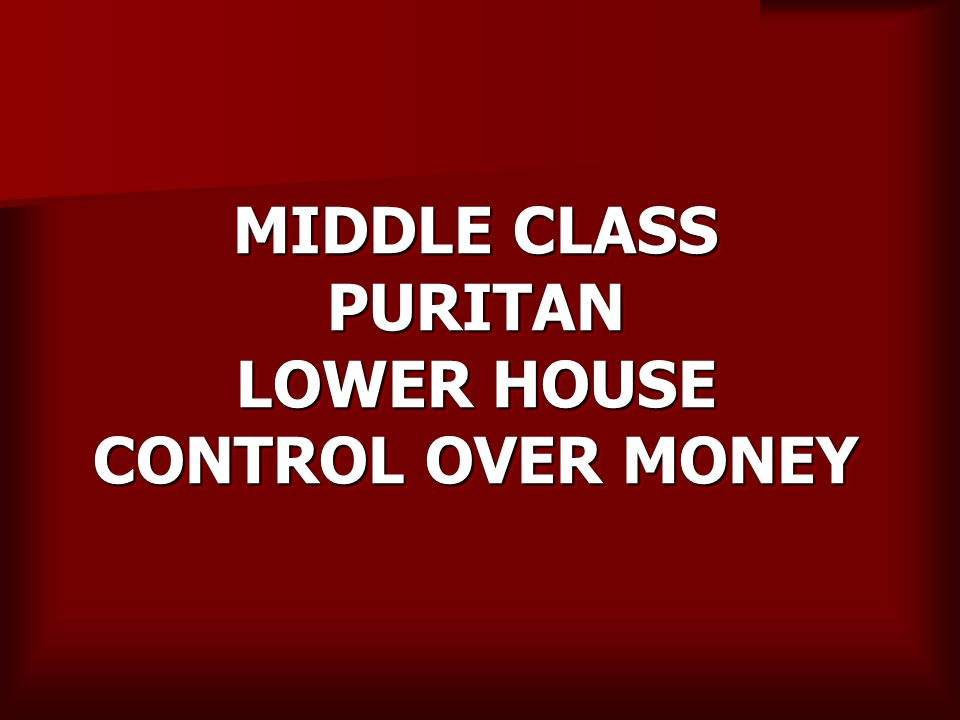 MIDDLE CLASS PURITAN LOWER HOUSE CONTROL OVER MONEY