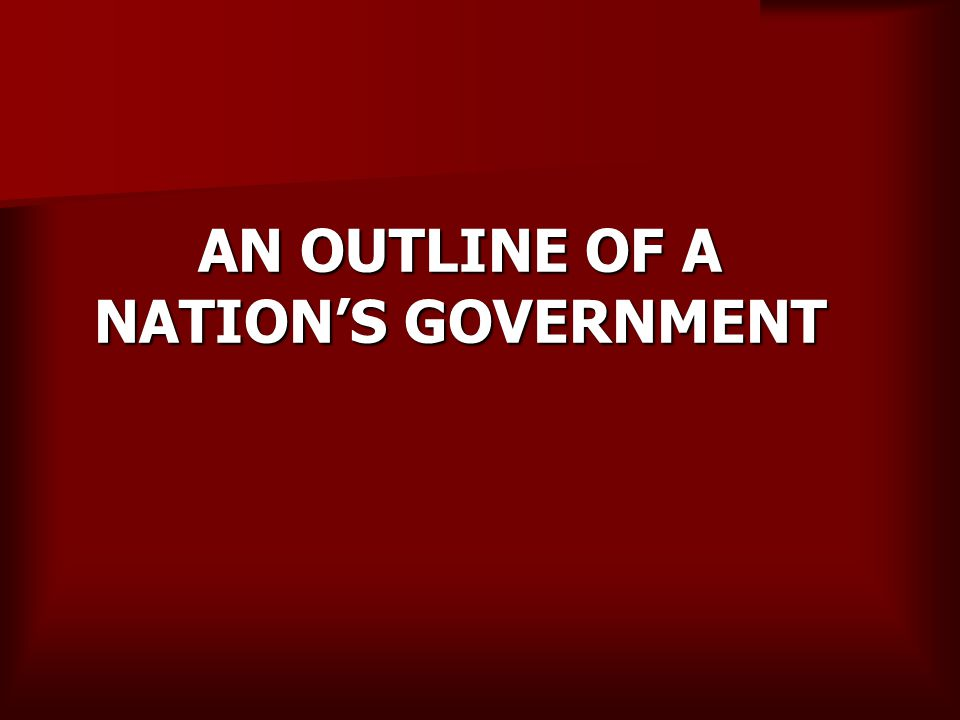 AN OUTLINE OF A NATION'S GOVERNMENT