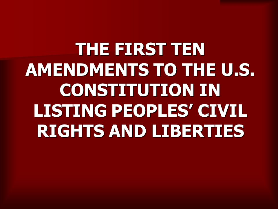 THE FIRST TEN AMENDMENTS TO THE U. S