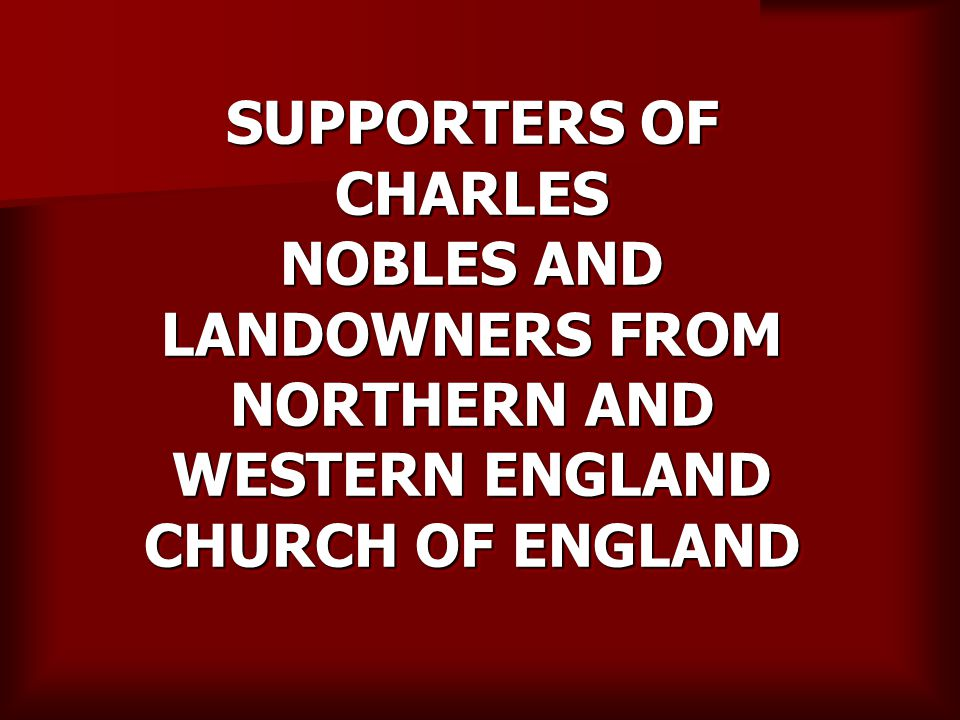 SUPPORTERS OF CHARLES NOBLES AND LANDOWNERS FROM NORTHERN AND WESTERN ENGLAND CHURCH OF ENGLAND