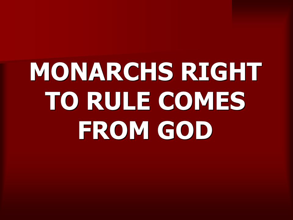 MONARCHS RIGHT TO RULE COMES FROM GOD