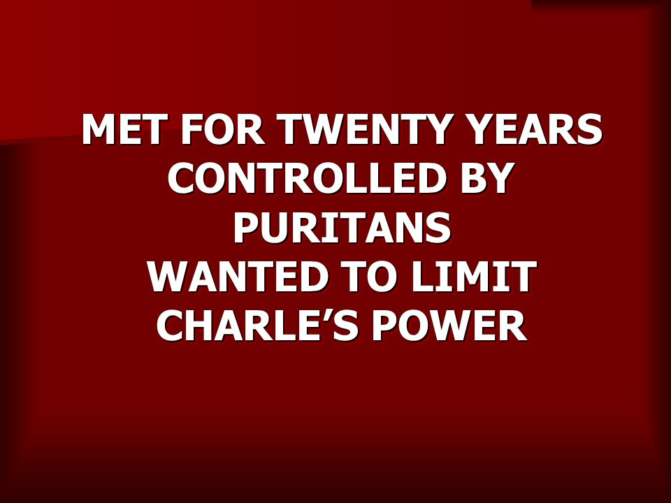 MET FOR TWENTY YEARS CONTROLLED BY PURITANS WANTED TO LIMIT CHARLE'S POWER