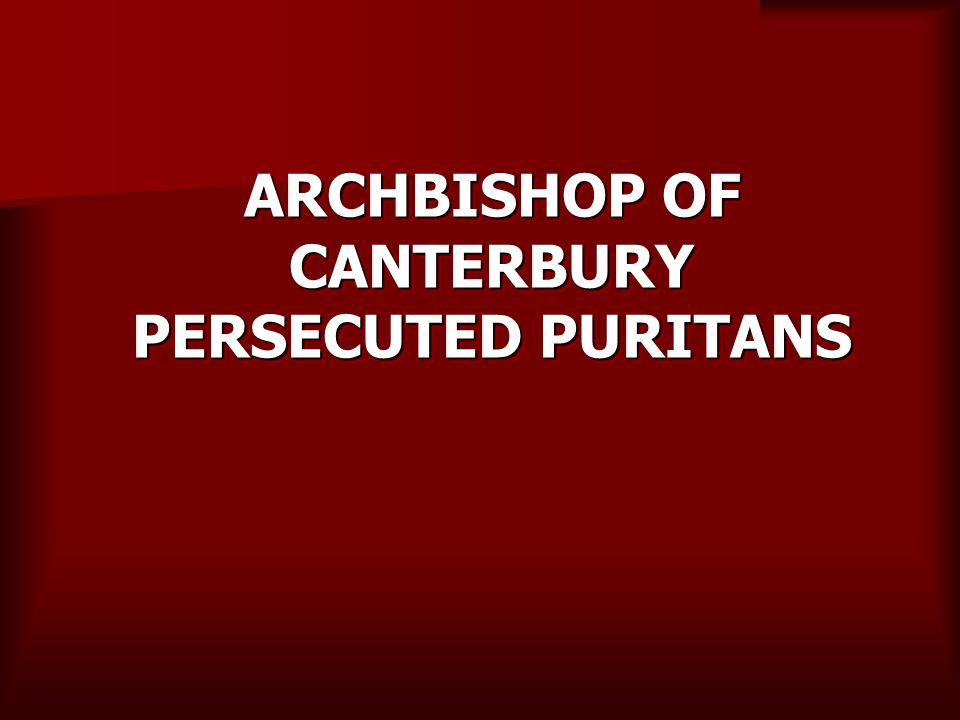 ARCHBISHOP OF CANTERBURY PERSECUTED PURITANS