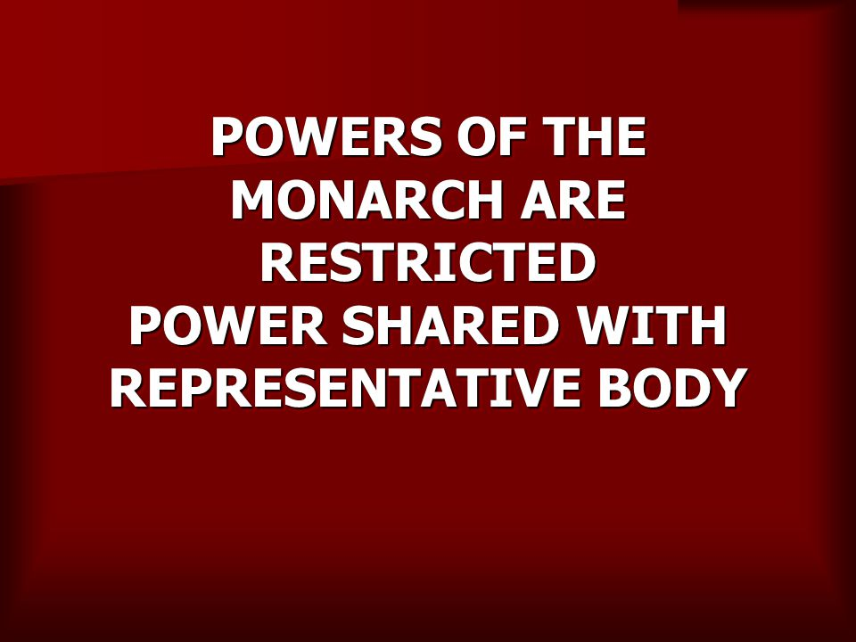 POWERS OF THE MONARCH ARE RESTRICTED POWER SHARED WITH REPRESENTATIVE BODY