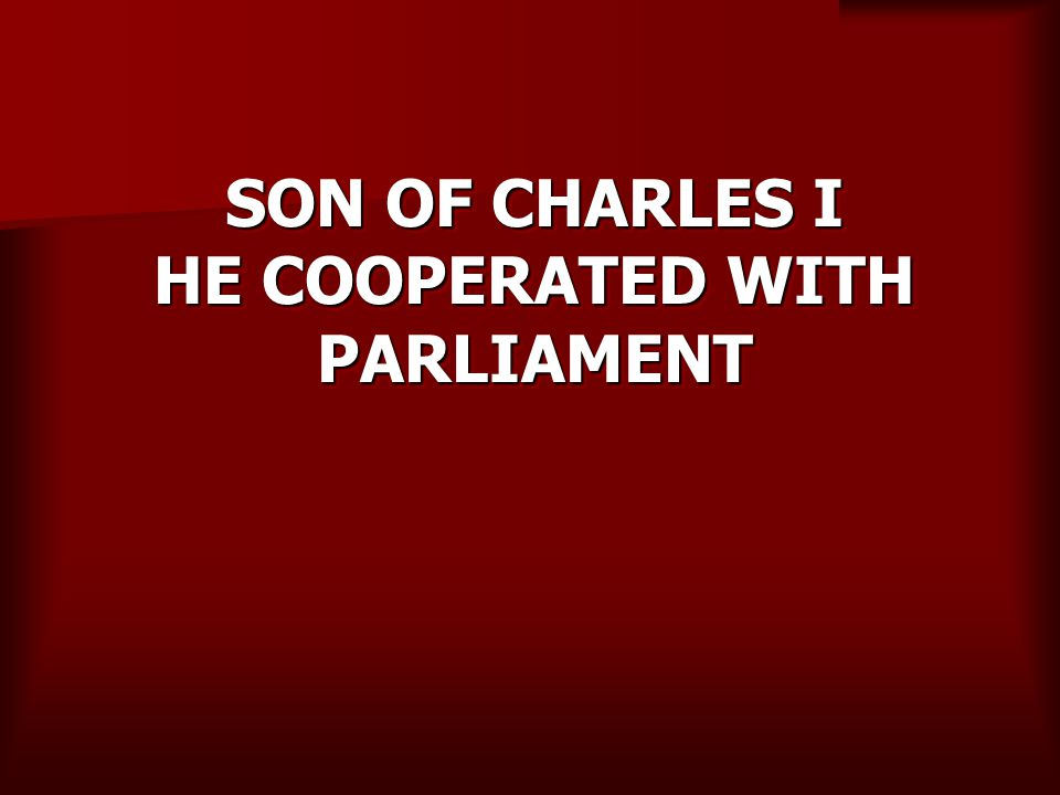 SON OF CHARLES I HE COOPERATED WITH PARLIAMENT