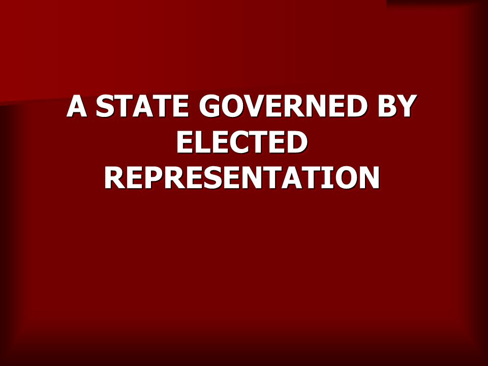 A STATE GOVERNED BY ELECTED REPRESENTATION