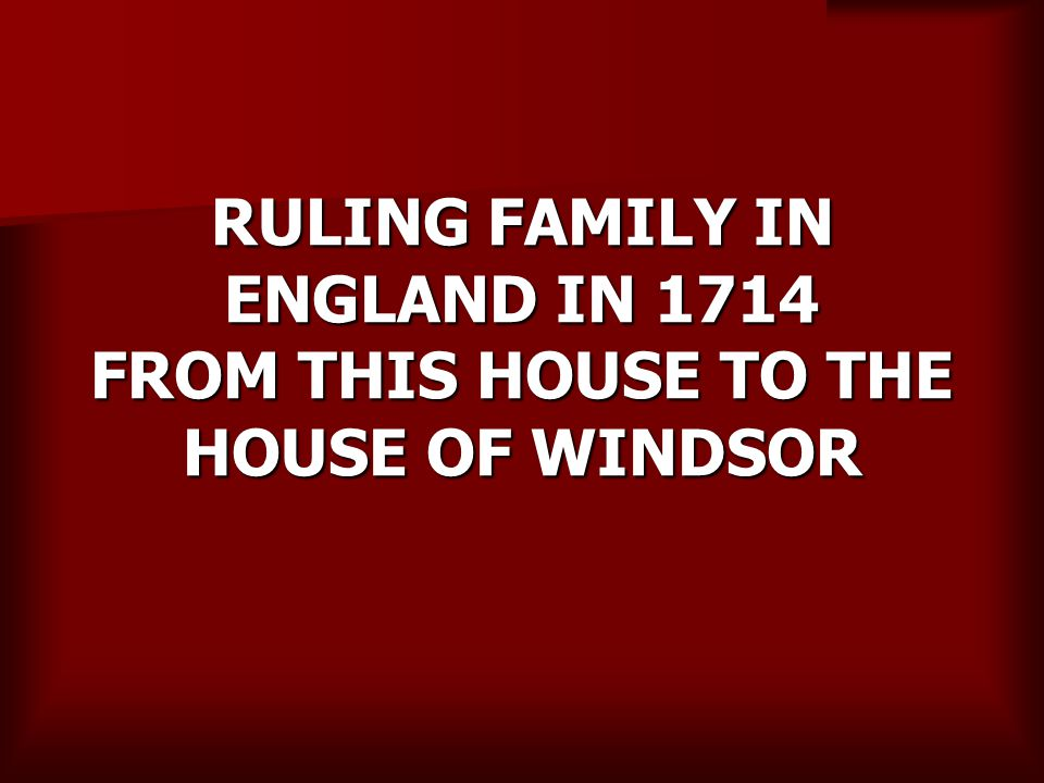 RULING FAMILY IN ENGLAND IN 1714 FROM THIS HOUSE TO THE HOUSE OF WINDSOR