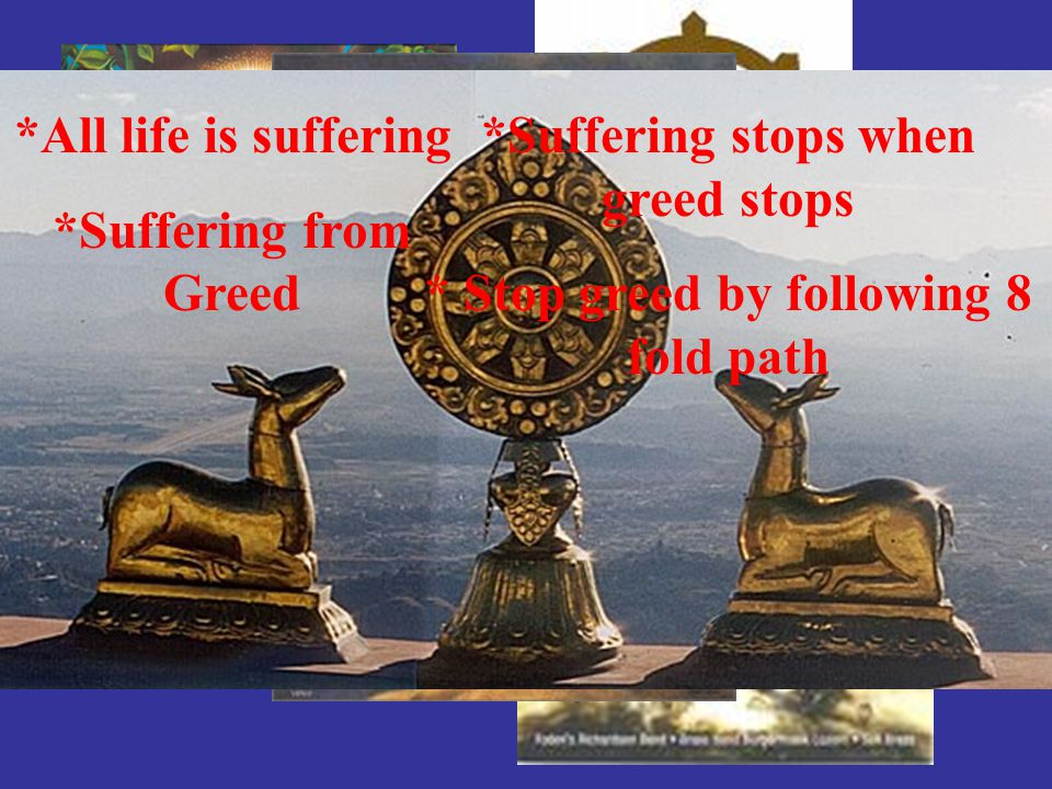 *Suffering stops when greed stops