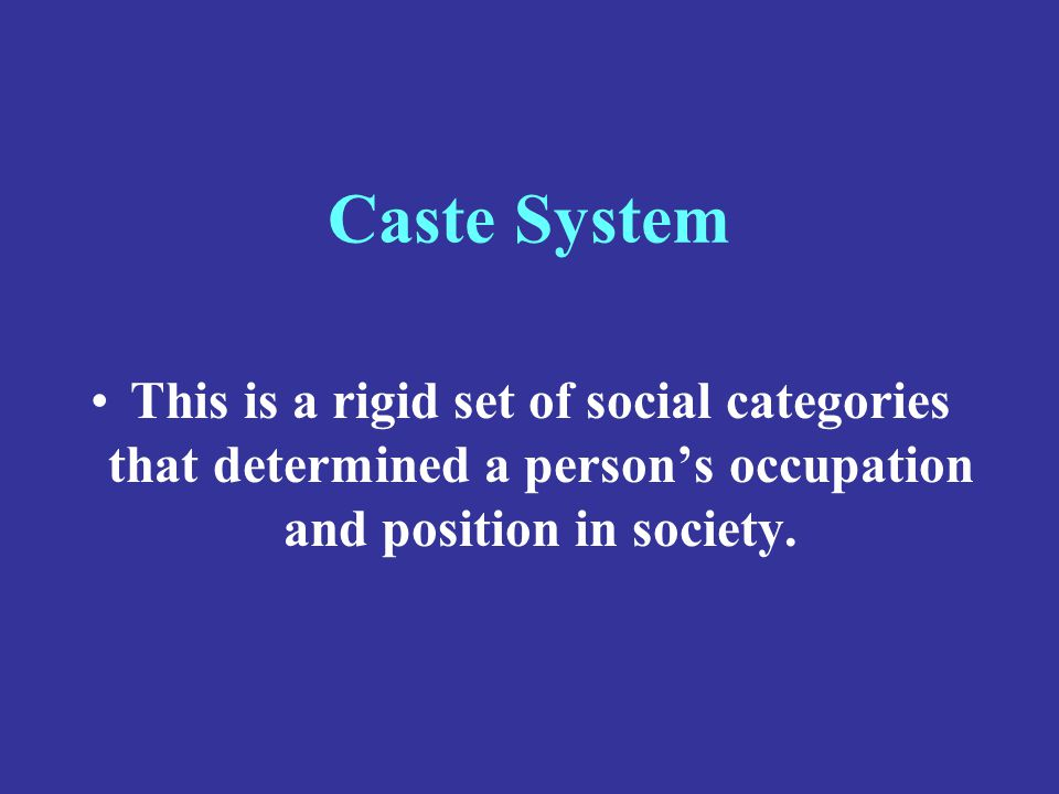 Caste System This is a rigid set of social categories that determined a person's occupation and position in society.