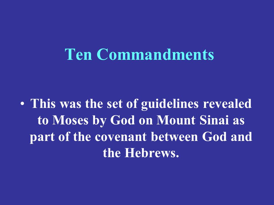 Ten Commandments This was the set of guidelines revealed to Moses by God on Mount Sinai as part of the covenant between God and the Hebrews.
