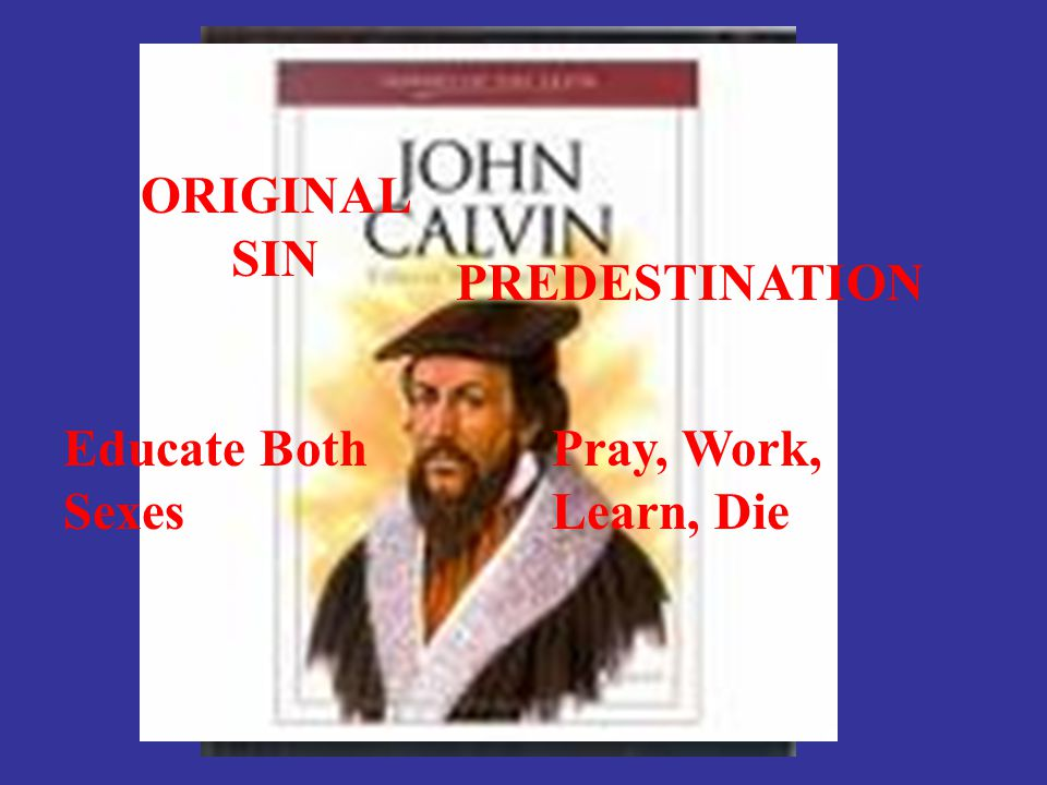 ORIGINAL SIN PREDESTINATION Educate Both Sexes Pray, Work, Learn, Die