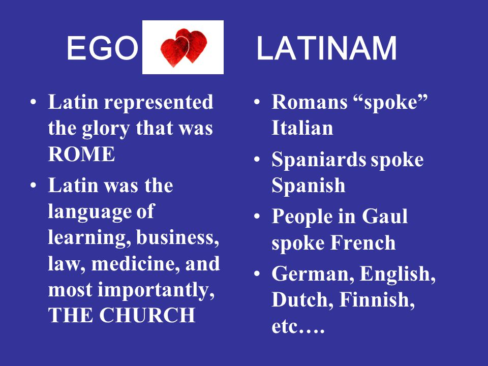 EGO LATINAM Latin represented the glory that was ROME