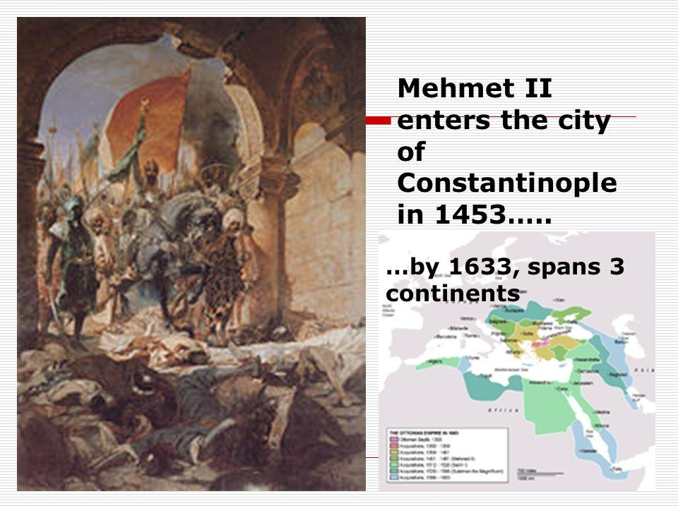 Mehmet II enters the city of Constantinople in 1453…..