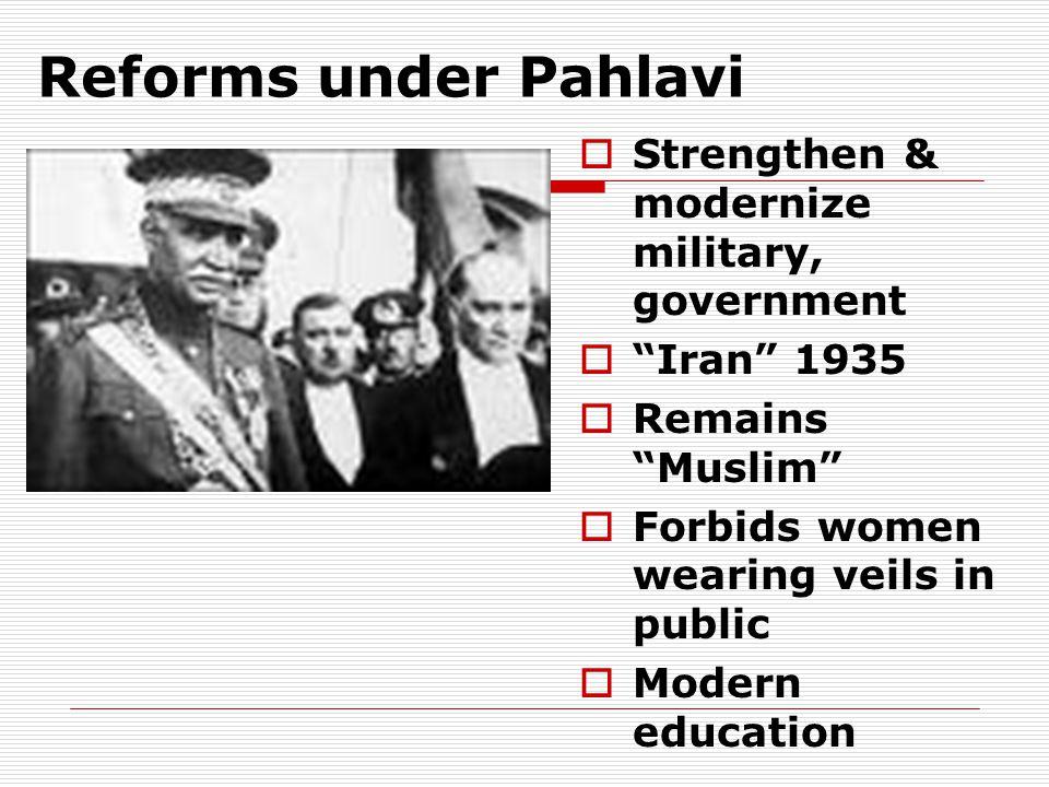 Reforms under Pahlavi Strengthen & modernize military, government