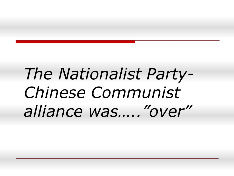 The Nationalist Party-Chinese Communist alliance was….. over