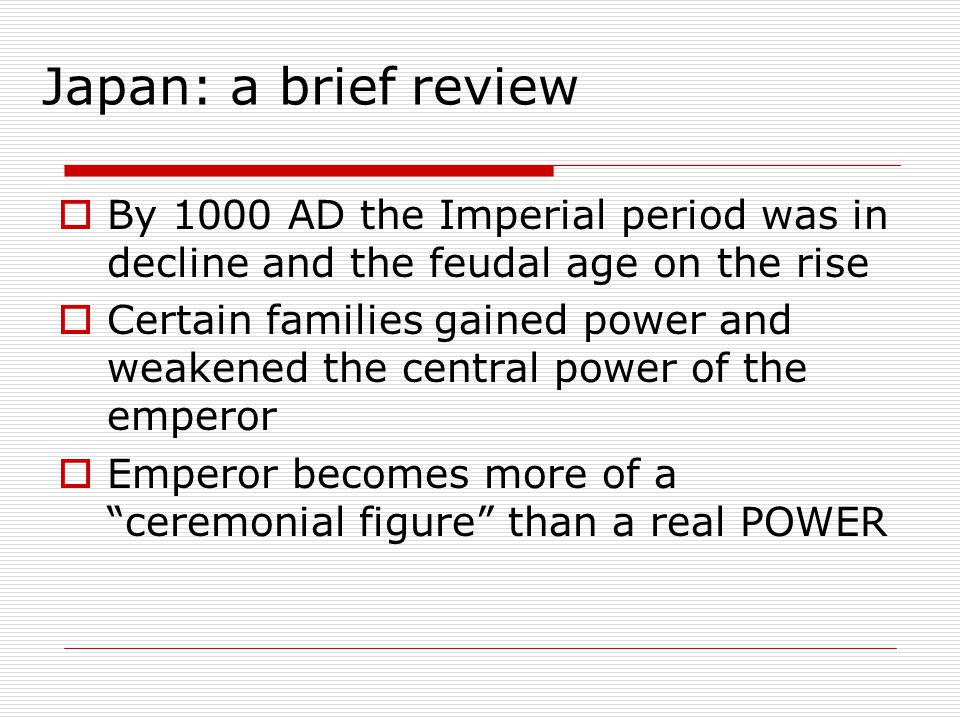 Japan: a brief review By 1000 AD the Imperial period was in decline and the feudal age on the rise.