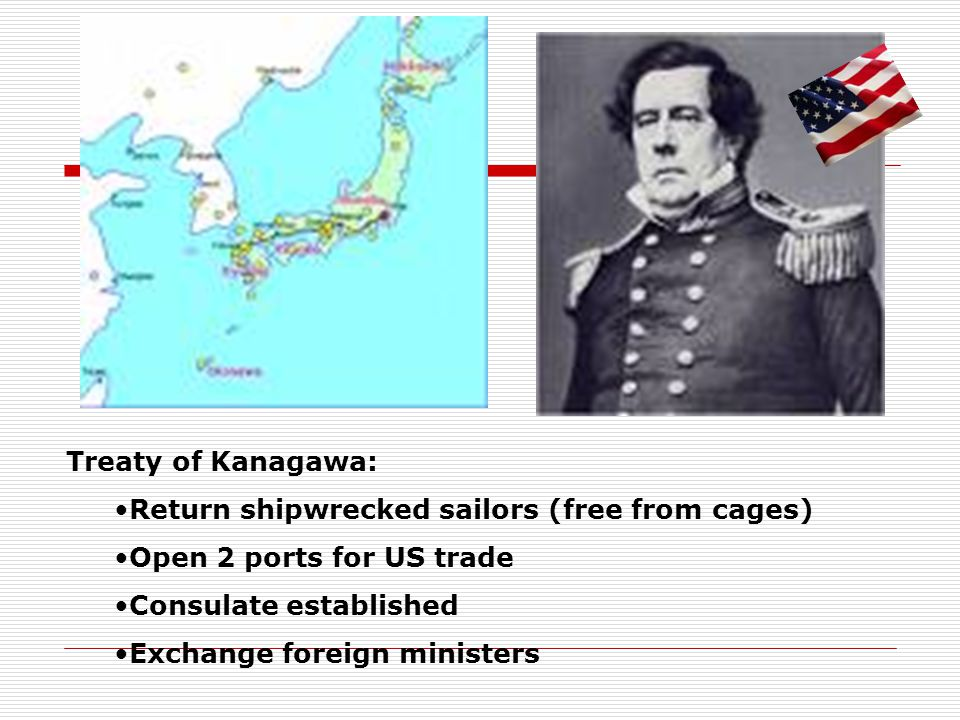 Treaty of Kanagawa: Return shipwrecked sailors (free from cages) Open 2 ports for US trade. Consulate established.