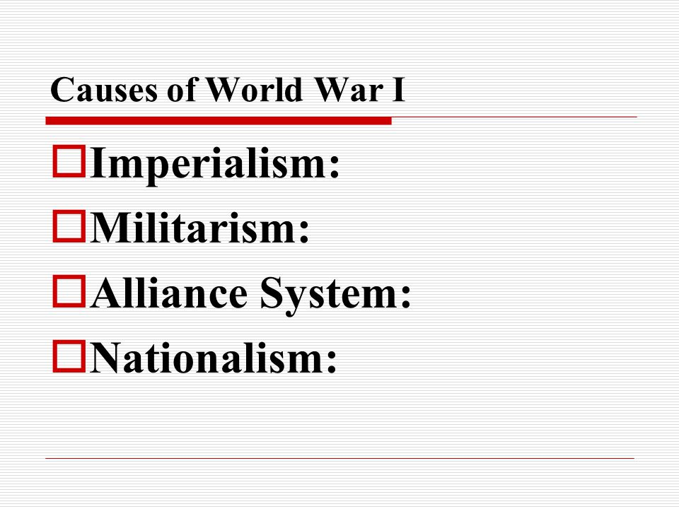 Imperialism: Militarism: Alliance System: Nationalism: