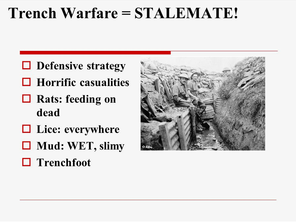 Trench Warfare = STALEMATE!